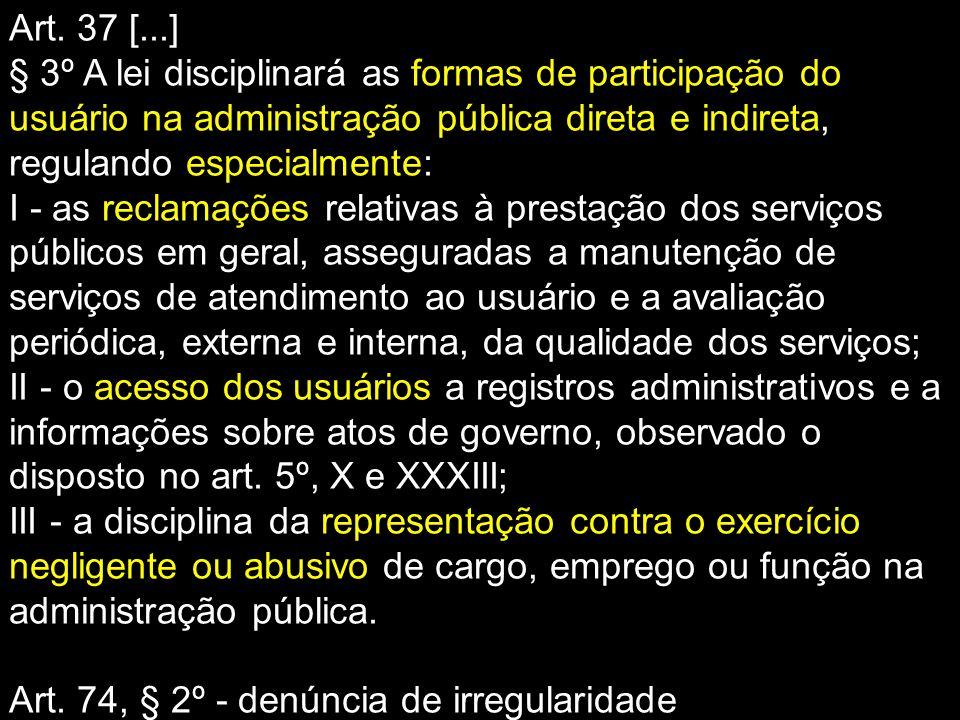 Art. 37 [...] § 3º A lei disciplinará as formas de participação do usuário na administração pública direta e indireta, regulando especialmente:
